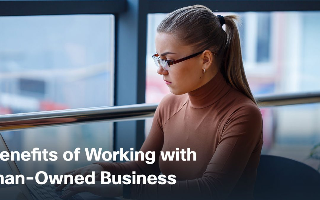 Four Benefits of Working with a Woman-Owned Business