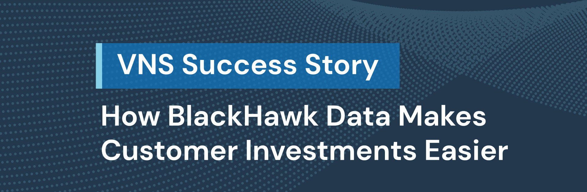 Contact Center Success Story: How BlackHawk Data Makes Customer Investments Easier