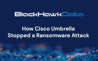 How Cisco Umbrella Stopped a Ransomware Attack